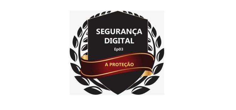 Segurança Digital – T01Ep03 – Proteção digital se faz em camadas. Veja como
